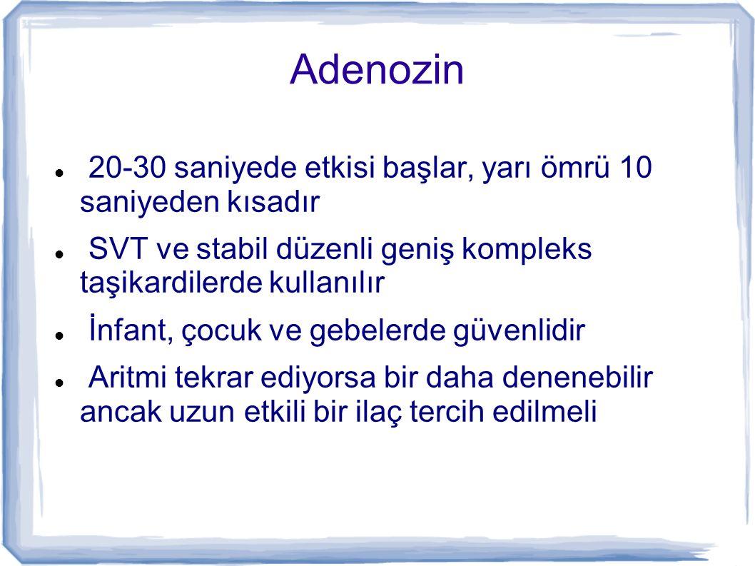 Adenozin 20-30 saniyede etkisi başlar, yarı ömrü 10 saniyeden kısadır SVT ve stabil düzenli geniş kompleks taşikardilerde kullanılır İnfant, çocuk ve
