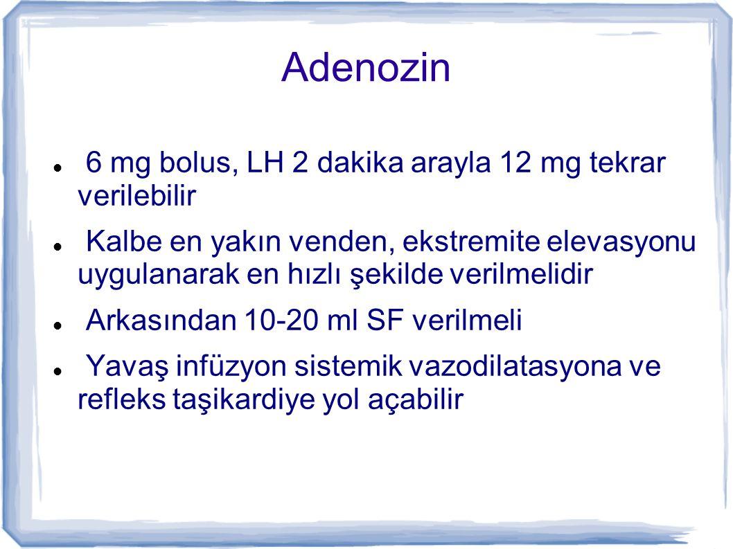 Adenozin 6 mg bolus, LH 2 dakika arayla 12 mg tekrar verilebilir Kalbe en yakın venden, ekstremite elevasyonu uygulanarak en hızlı şekilde verilmelidi