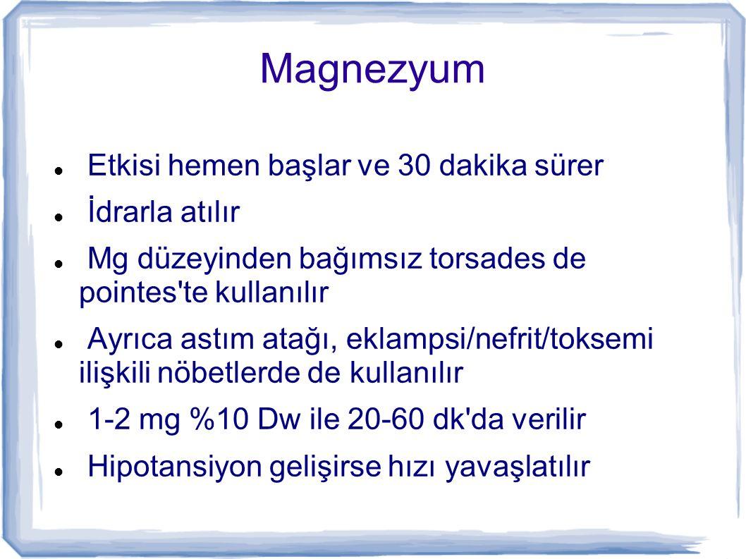 Magnezyum Etkisi hemen başlar ve 30 dakika sürer İdrarla atılır Mg düzeyinden bağımsız torsades de pointes'te kullanılır Ayrıca astım atağı, eklampsi/