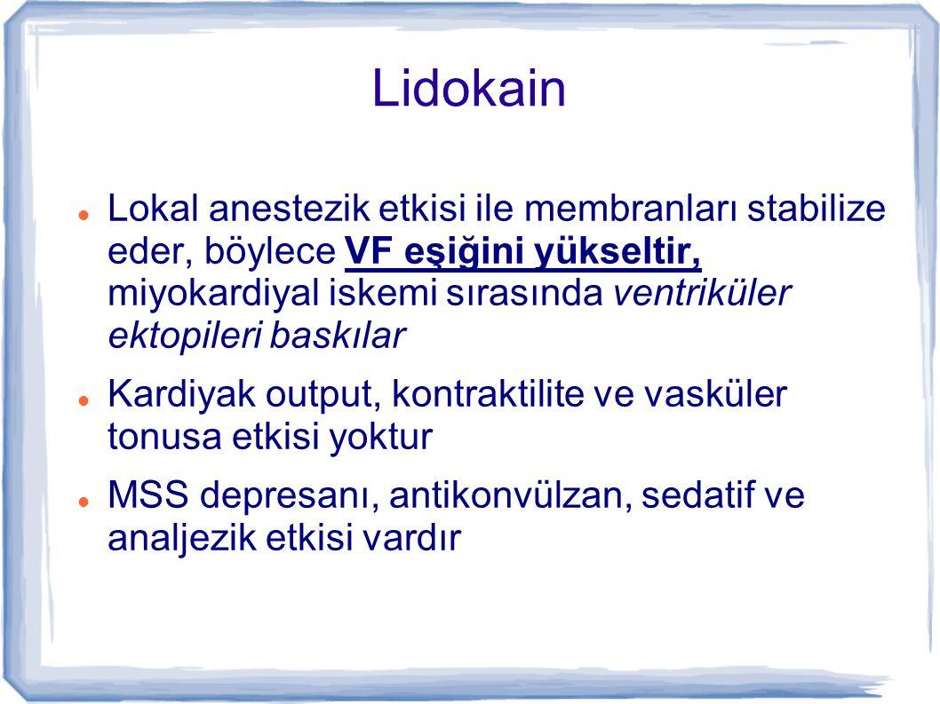 Lidokain 1-1,5 mg/kg yükleme dozu, 0,5-0,75 mg/kg 5- 10 dakikada bir ek boluslar yapılabilir 45-90 saniye içinde etkisi başlar, 12-20 dk sürer.