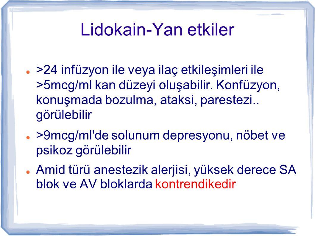 Lidokain-Yan etkiler >24 infüzyon ile veya ilaç etkileşimleri ile >5mcg/ml kan düzeyi oluşabilir. Konfüzyon, konuşmada bozulma, ataksi, parestezi.. gö