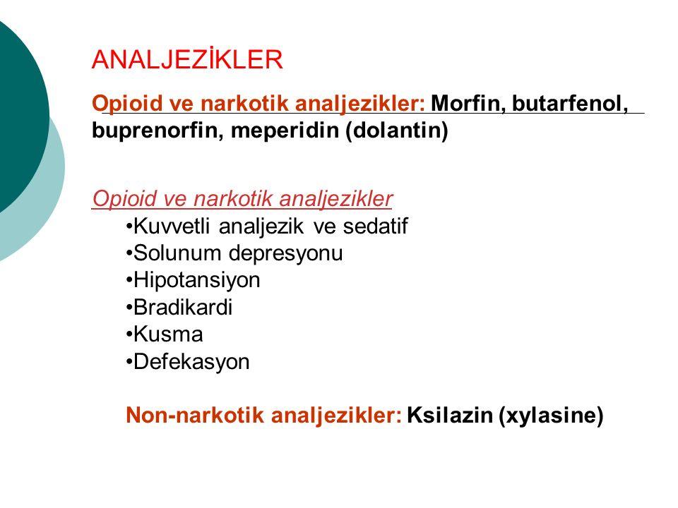 ANALJEZİKLER Opioid ve narkotik analjezikler: Morfin, butarfenol, buprenorfin, meperidin (dolantin) Opioid ve narkotik analjezikler Kuvvetli analjezik ve sedatif Solunum depresyonu Hipotansiyon Bradikardi Kusma Defekasyon Non-narkotik analjezikler: Ksilazin (xylasine)