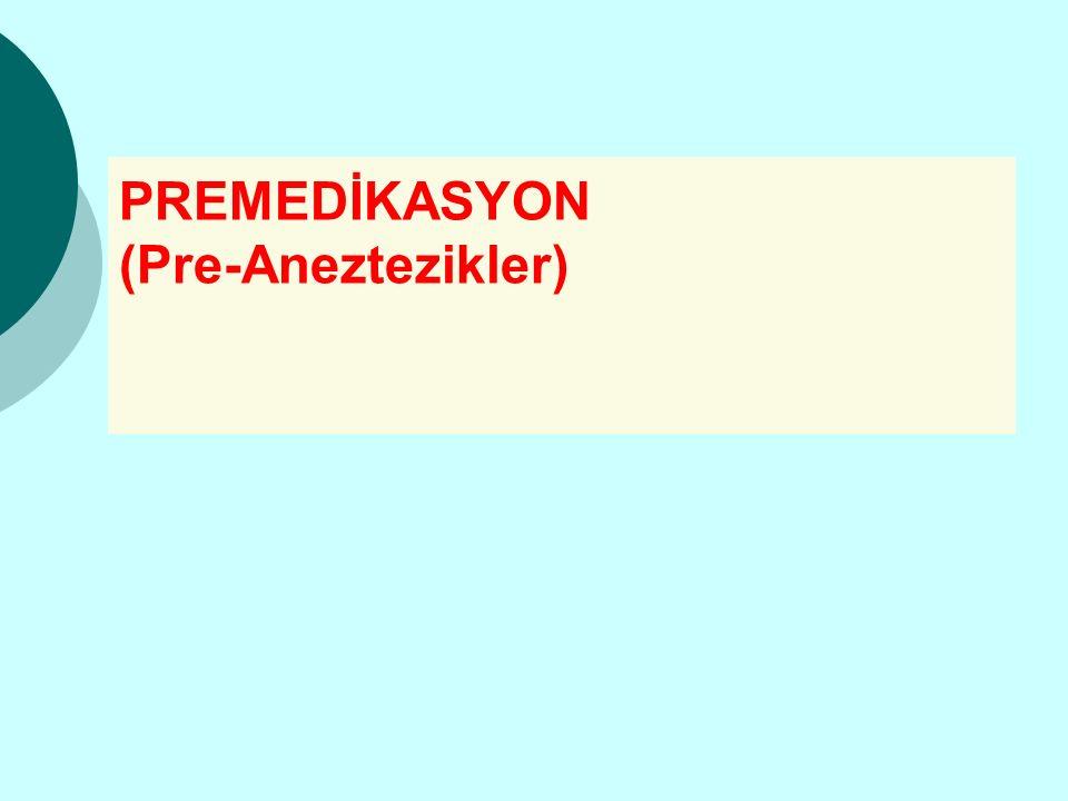 PREMEDİKASYON (Pre-Aneztezikler)