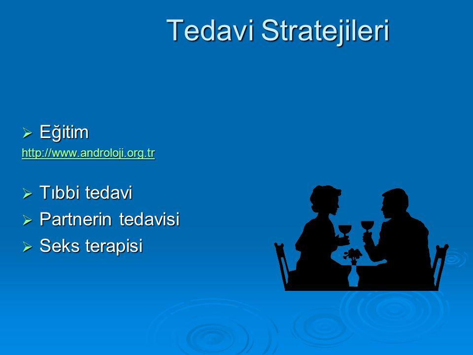 Tedavi Stratejileri  Eğitim http://www.androloji.org.tr  Tıbbi tedavi  Partnerin tedavisi  Seks terapisi