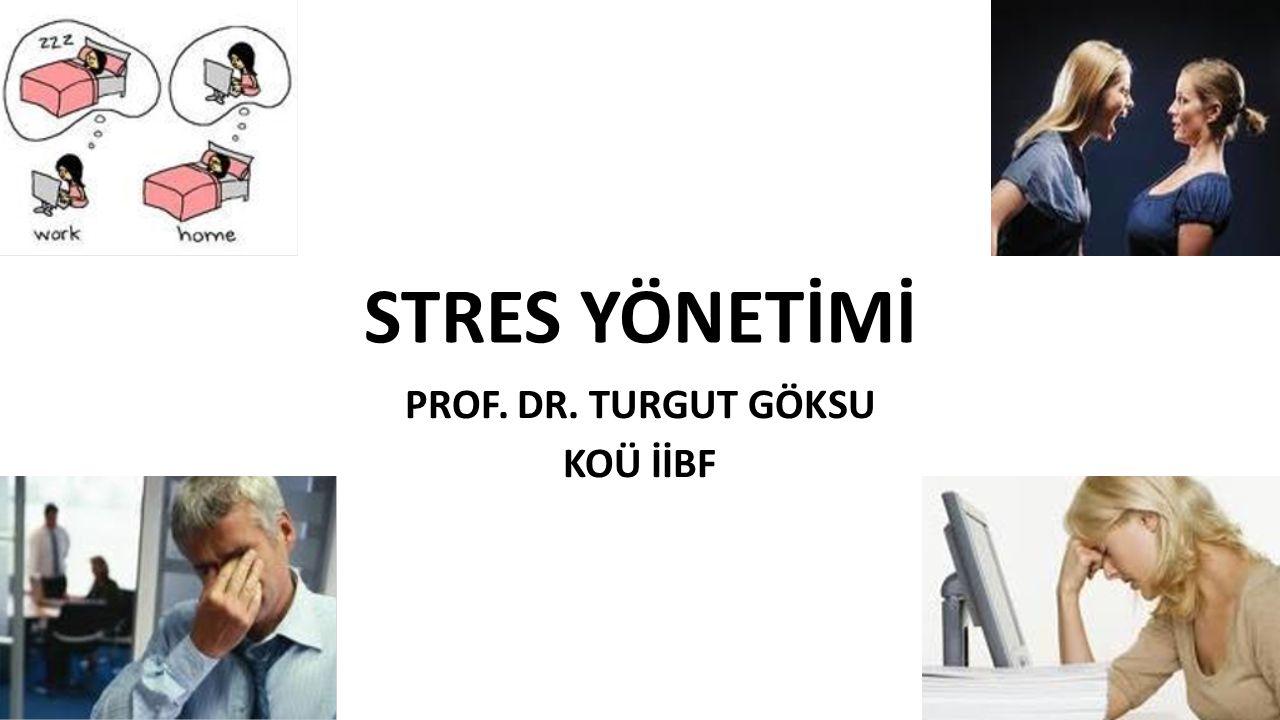 STRES YÖNETİMİ PROF. DR. TURGUT GÖKSU KOÜ İİBF