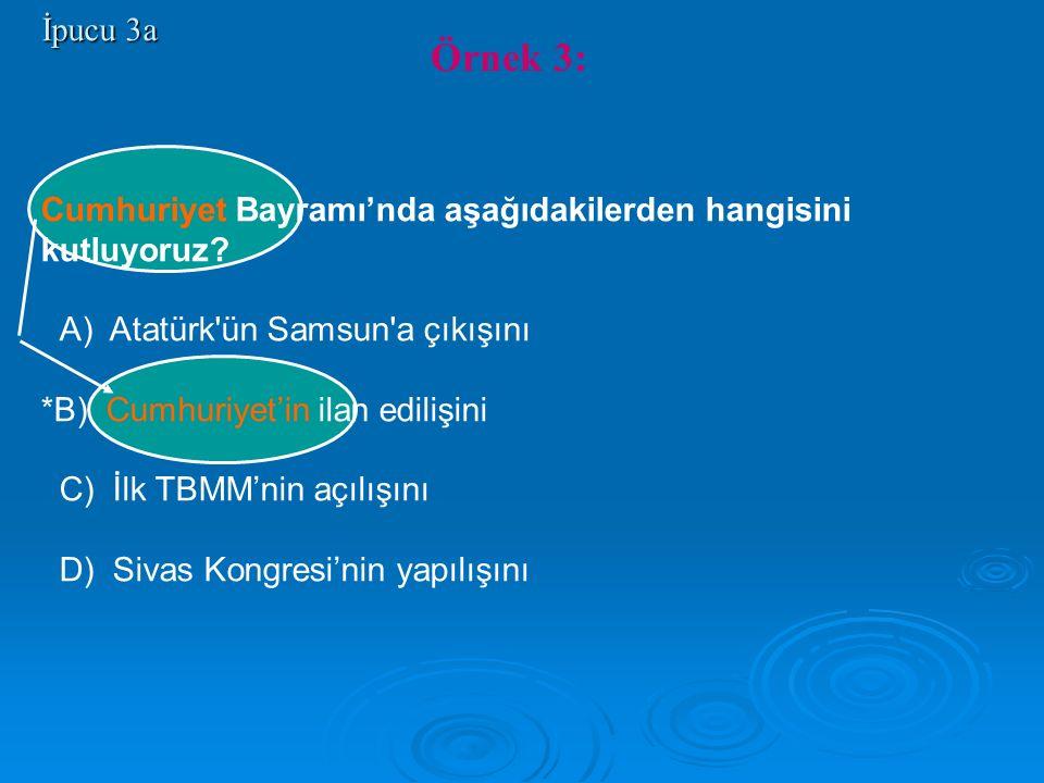 İpucu 3a Cumhuriyet Bayramı'nda aşağıdakilerden hangisini kutluyoruz? A) Atatürk'ün Samsun'a çıkışını *B) Cumhuriyet'in ilan edilişini C) İlk TBMM'nin