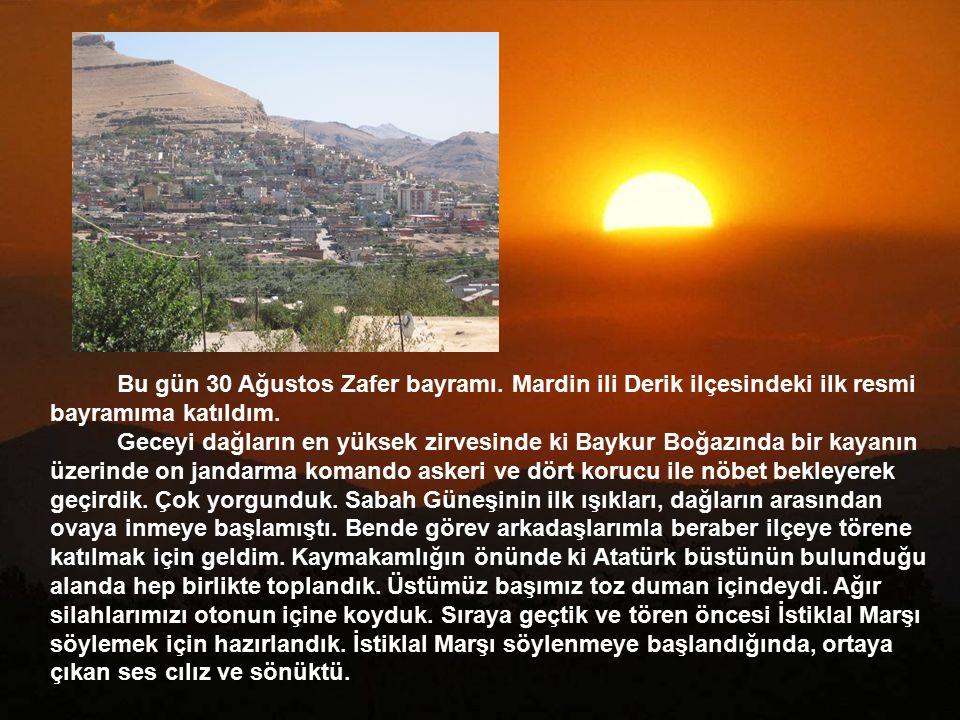 Bu gün 30 Ağustos Zafer bayramı.Mardin ili Derik ilçesindeki ilk resmi bayramıma katıldım.
