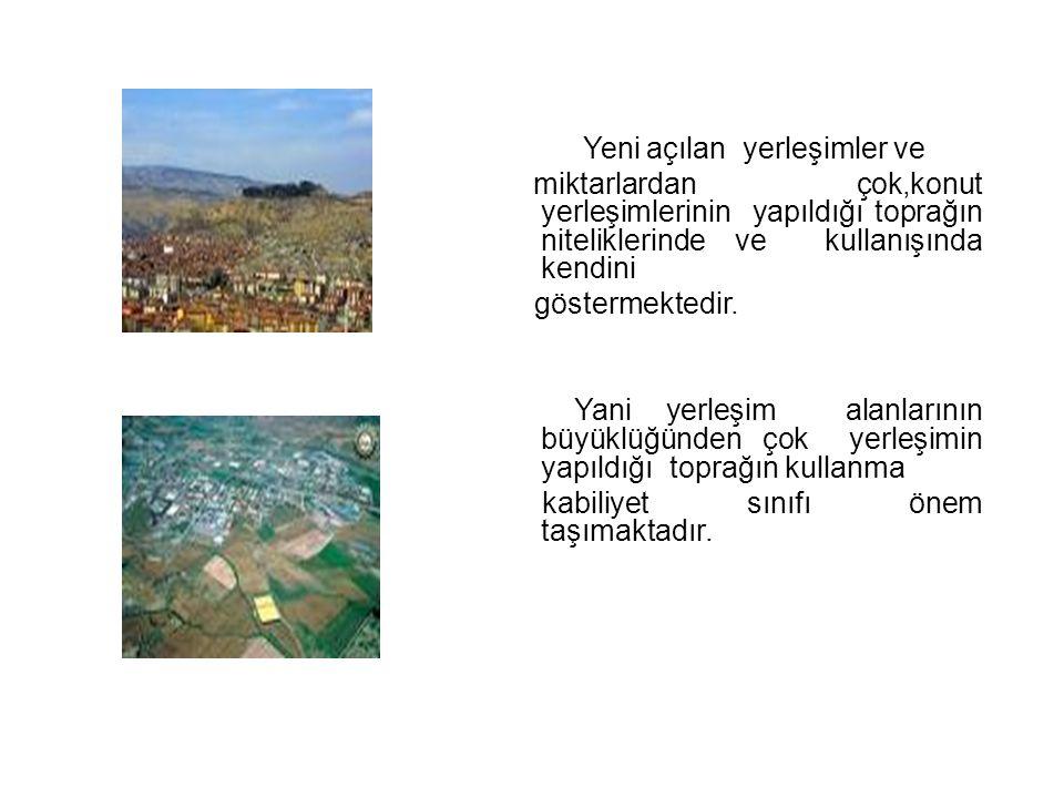 Yeni açılan yerleşimler ve miktarlardan çok,konut yerleşimlerinin yapıldığı toprağın niteliklerinde ve kullanışında kendini göstermektedir. Yani yerle