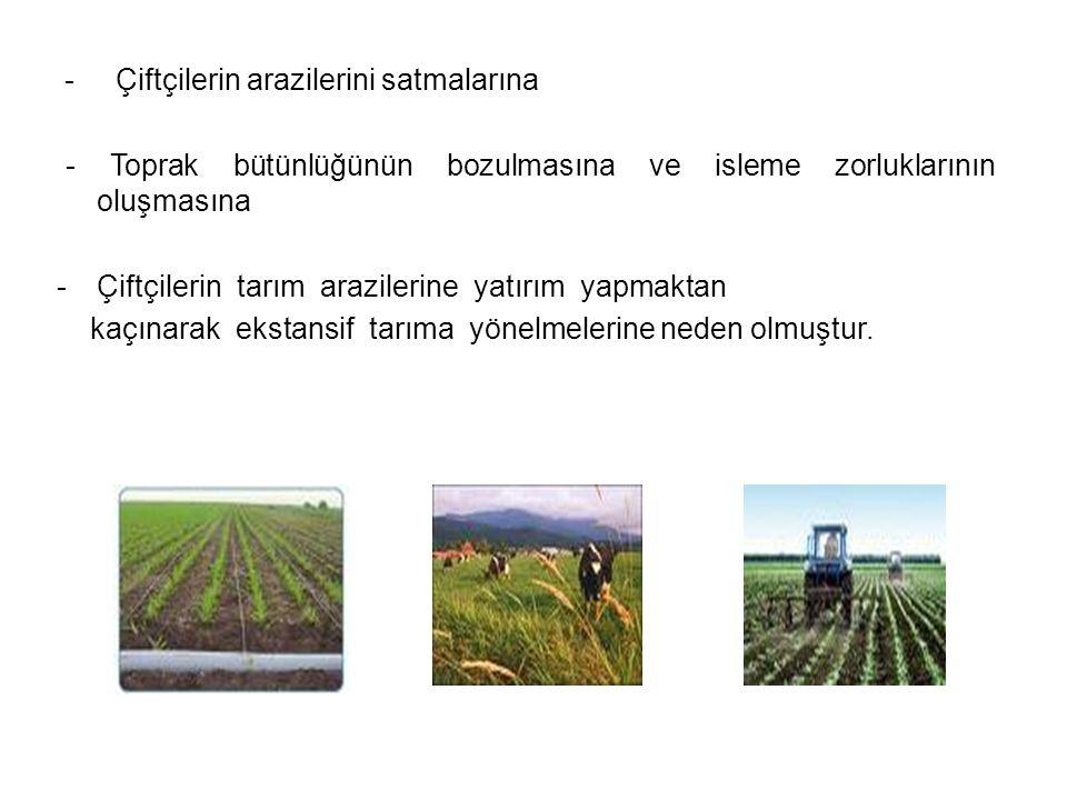 - Çiftçilerin arazilerini satmalarına - Toprak bütünlüğünün bozulmasına ve isleme zorluklarının oluşmasına -Çiftçilerin tarım arazilerine yatırım yapm