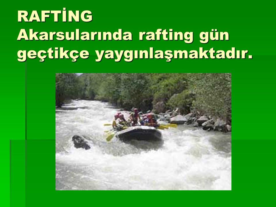 RAFTİNG Akarsularında rafting gün geçtikçe yaygınlaşmaktadır.