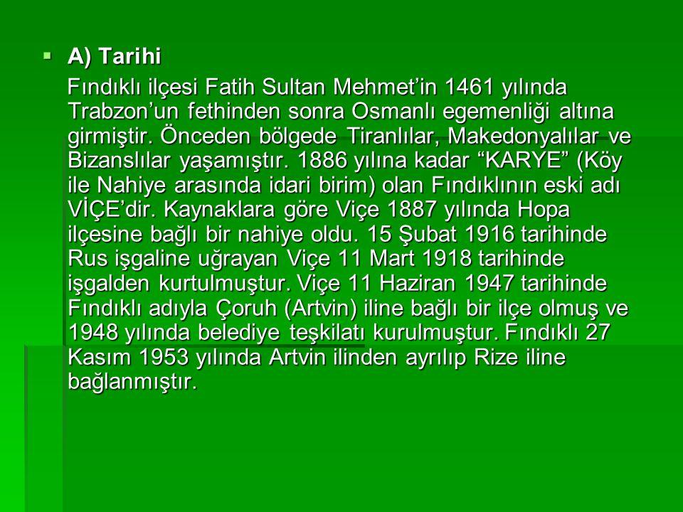  A) Tarihi Fındıklı ilçesi Fatih Sultan Mehmet'in 1461 yılında Trabzon'un fethinden sonra Osmanlı egemenliği altına girmiştir.