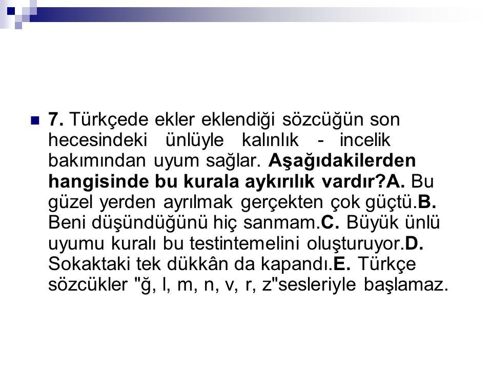 7. Türkçede ekler eklendiği sözcüğün son hecesindeki ünlüyle kalınlık - incelik bakımından uyum sağlar. Aşağıdakilerden hangisinde bu kurala aykırılık