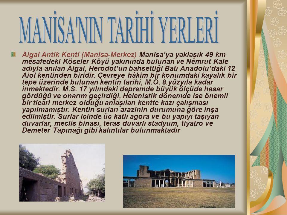 Aigai Antik Kenti (Manisa-Merkez) Manisa'ya yaklaşık 49 km mesafedeki Köseler Köyü yakınında bulunan ve Nemrut Kale adıyla anılan Aigai, Herodot'un ba