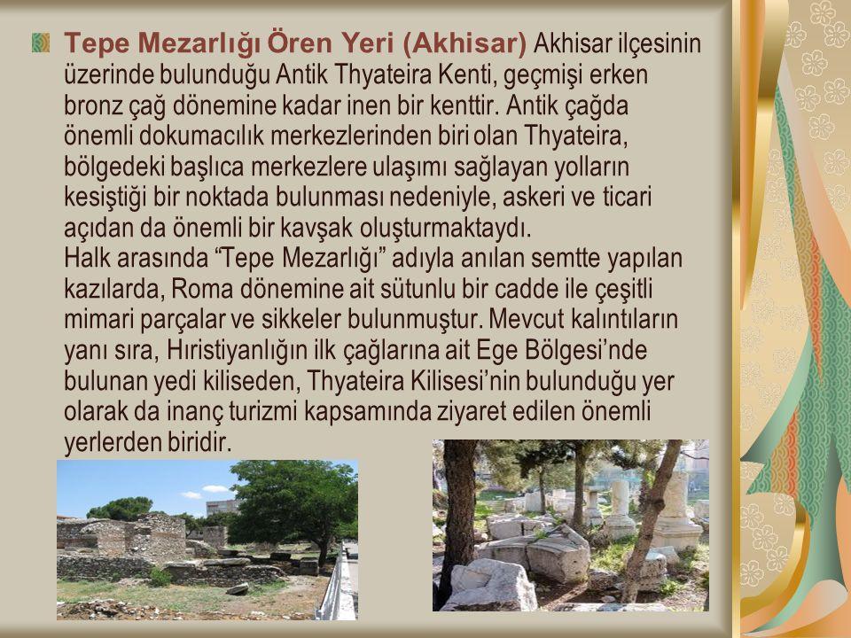 Tepe Mezarlığı Ören Yeri (Akhisar) Akhisar ilçesinin üzerinde bulunduğu Antik Thyateira Kenti, geçmişi erken bronz çağ dönemine kadar inen bir kenttir.