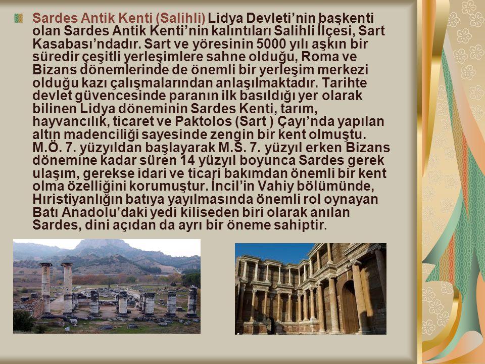 Sardes Antik Kenti (Salihli) Lidya Devleti'nin başkenti olan Sardes Antik Kenti'nin kalıntıları Salihli İlçesi, Sart Kasabası'ndadır. Sart ve yöresini