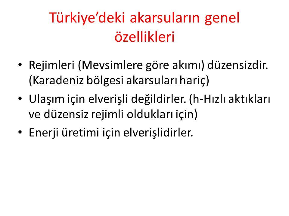Türkiye'deki akarsuların genel özellikleri Rejimleri (Mevsimlere göre akımı) düzensizdir.
