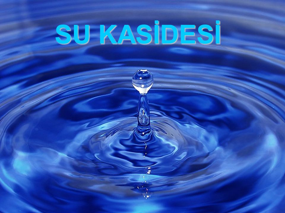 SU KASİDESİ
