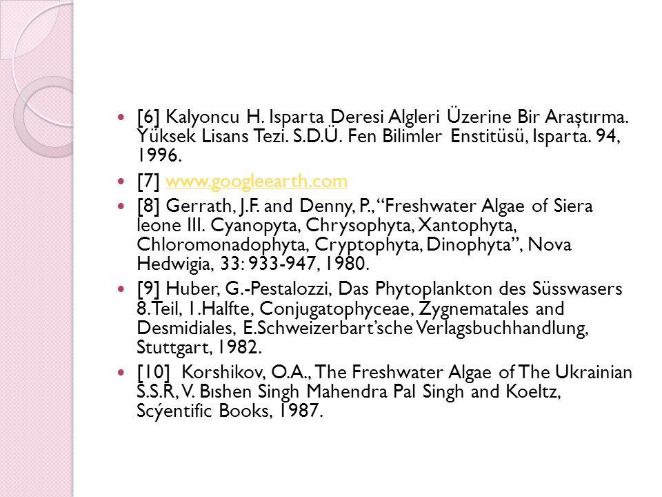 [6] Kalyoncu H. Isparta Deresi Algleri Üzerine Bir Araştırma. Yüksek Lisans Tezi. S.D.Ü. Fen Bilimler Enstitüsü, Isparta. 94, 1996. [7] www.googleeart