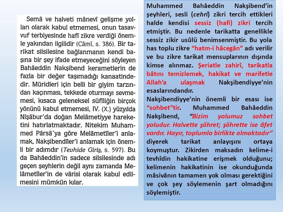 Muhammed Bahâeddin Nakşibend'in şeyhleri, sesli (cehri) zikri tercih ettikleri halde kendisi sessiz (hafi) zikri tercih etmiştir. Bu nedenle tarikatta