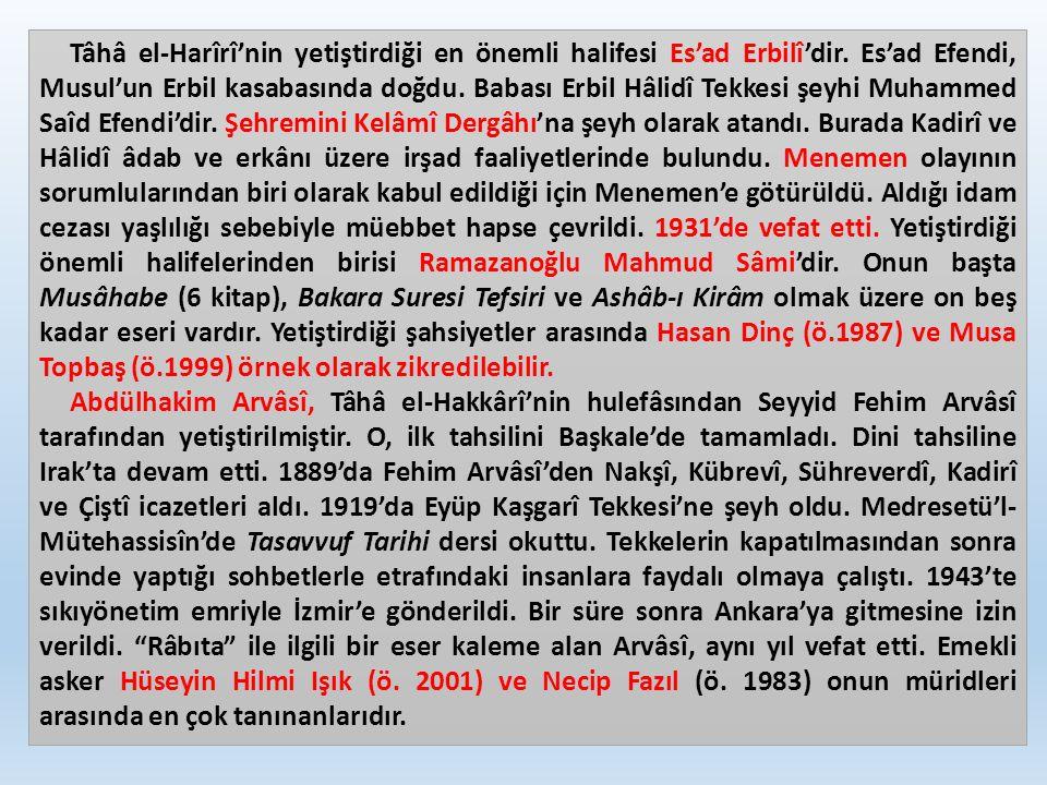 Tâhâ el-Harîrî'nin yetiştirdiği en önemli halifesi Es'ad Erbilî'dir. Es'ad Efendi, Musul'un Erbil kasabasında doğdu. Babası Erbil Hâlidî Tekkesi şeyhi