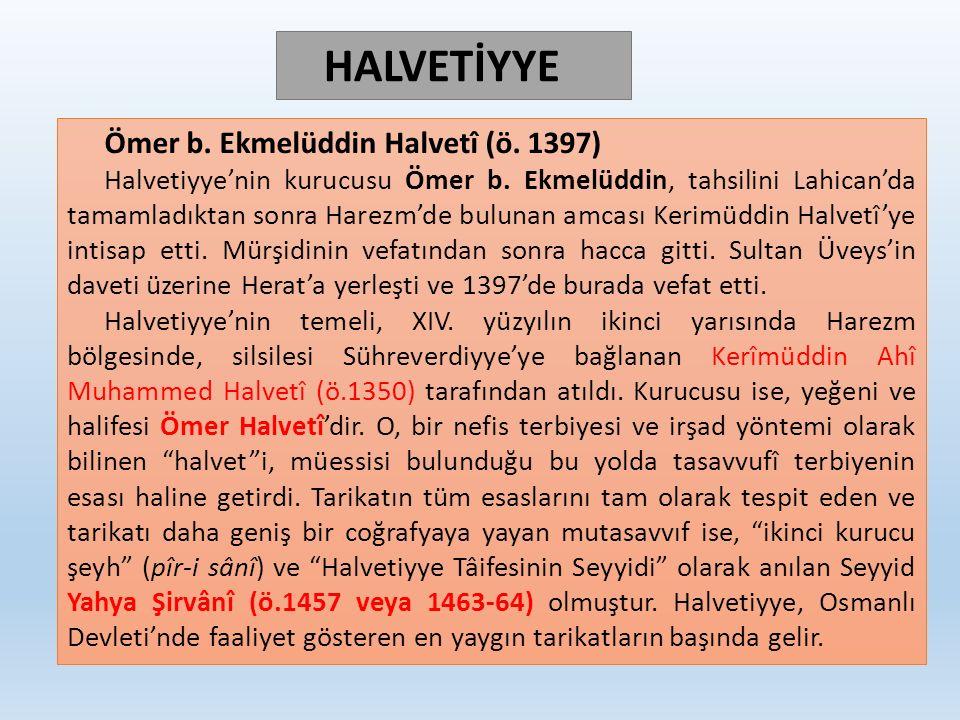 Ömer b. Ekmelüddin Halvetî (ö. 1397) Halvetiyye'nin kurucusu Ömer b. Ekmelüddin, tahsilini Lahican'da tamamladıktan sonra Harezm'de bulunan amcası Ker