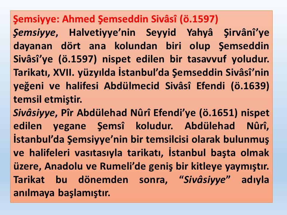 Şemsiyye: Ahmed Şemseddin Sivâsî (ö.1597) Şemsiyye, Halvetiyye'nin Seyyid Yahyâ Şirvânî'ye dayanan dört ana kolundan biri olup Şemseddin Sivâsî'ye (ö.1597) nispet edilen bir tasavvuf yoludur.