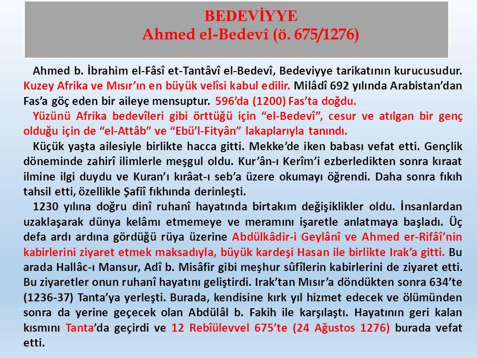 BEDEVİYYE Ahmed el-Bedevî (ö. 675/1276) Ahmed b. İbrahim el-Fâsî et-Tantâvî el-Bedevî, Bedeviyye tarikatının kurucusudur. Kuzey Afrika ve Mısır'ın en