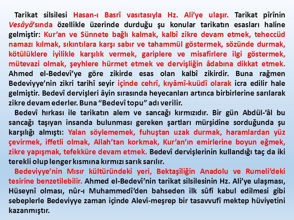 Tarikat silsilesi Hasan-ı Basrî vasıtasıyla Hz. Ali'ye ulaşır. Tarikat pîrînin Vesâyâ'sında özellikle üzerinde durduğu şu konular tarikatın esasları h