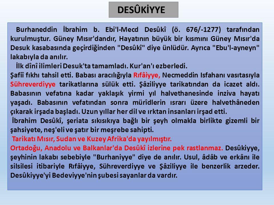 Burhaneddin İbrahim b.Ebi l-Mecd Desûkî (ö. 676/-1277) tarafından kurulmuştur.