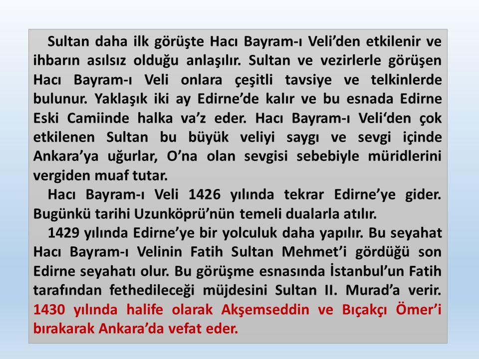 Sultan daha ilk görüşte Hacı Bayram-ı Veli'den etkilenir ve ihbarın asılsız olduğu anlaşılır. Sultan ve vezirlerle görüşen Hacı Bayram-ı Veli onlara ç