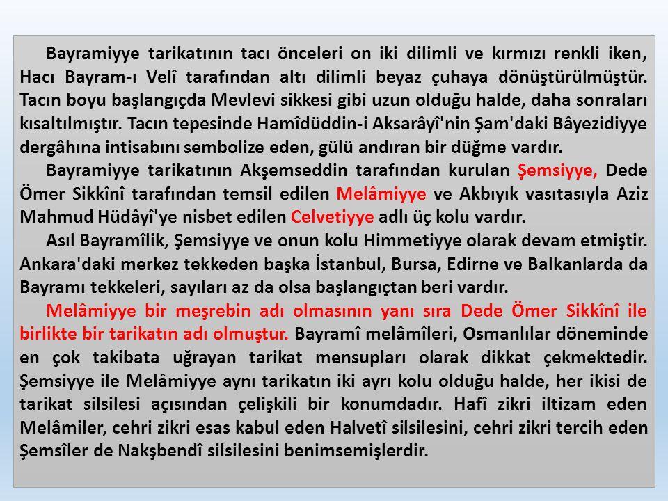 Bayramiyye tarikatının tacı önceleri on iki dilimli ve kırmızı renkli iken, Hacı Bayram-ı Velî tarafından altı dilimli beyaz çuhaya dönüştürülmüştür.
