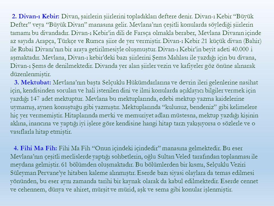 """2. Divan-ı Kebir: Divan, şairlerin şiirlerini topladıkları deftere denir. Divan-ı Kebir """"Büyük Defter"""" veya """"Büyük Divan"""" manasına gelir. Mevlana'nın"""