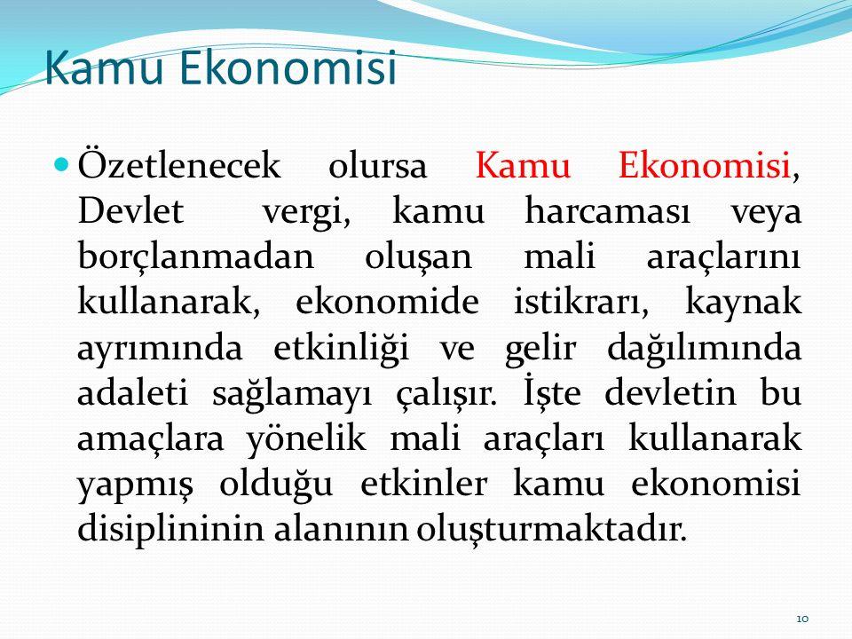 Kamu Ekonomisi Özetlenecek olursa Kamu Ekonomisi, Devlet vergi, kamu harcaması veya borçlanmadan oluşan mali araçlarını kullanarak, ekonomide istikrar