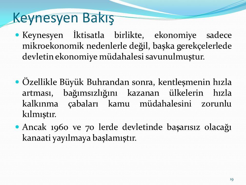 Keynesyen Bakış Keynesyen İktisatla birlikte, ekonomiye sadece mikroekonomik nedenlerle değil, başka gerekçelerlede devletin ekonomiye müdahalesi savu