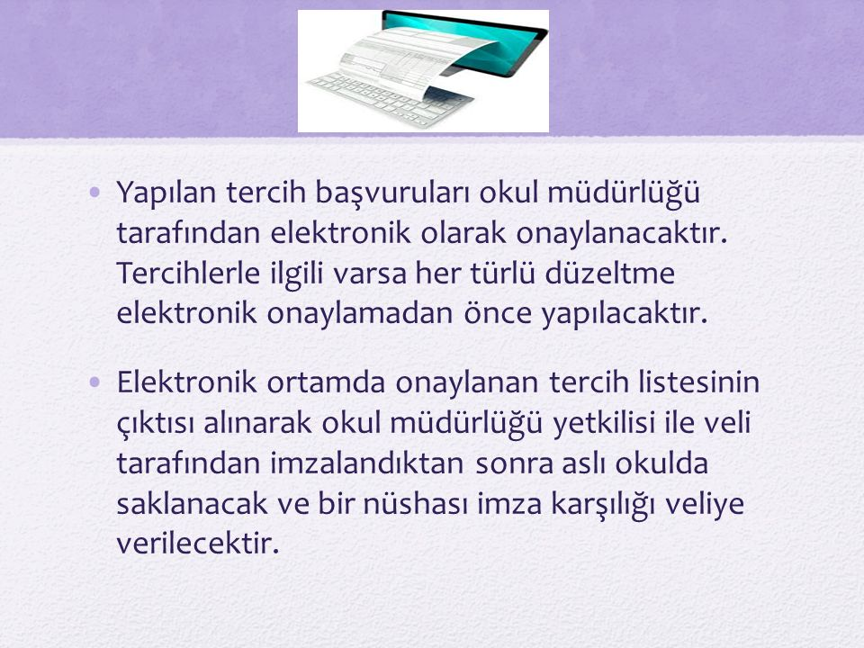 Yapılan tercih başvuruları okul müdürlüğü tarafından elektronik olarak onaylanacaktır.