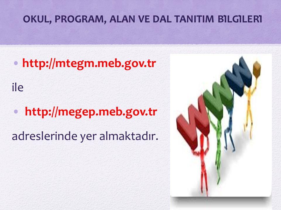 OKUL, PROGRAM, ALAN VE DAL TANITIM BİLGİLERİ http://mtegm.meb.gov.tr ile http://megep.meb.gov.tr adreslerinde yer almaktadır.