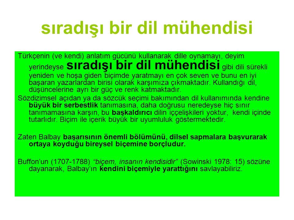 sıradışı bir dil mühendisi Türkçenin (ve kendi) anlatım gücünü kullanarak dille oynamayı, deyim yerindeyse sıradışı bir dil mühendisi gibi dili sürekl