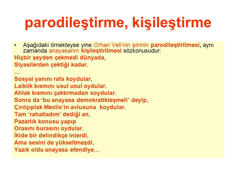 parodileştirme, kişileştirme Aşağıdaki örnekteyse yine Orhan Veli'nin şiirinin parodileştirilmesi, aynı zamanda anayasanın kişileştirilmesi sözkonusud