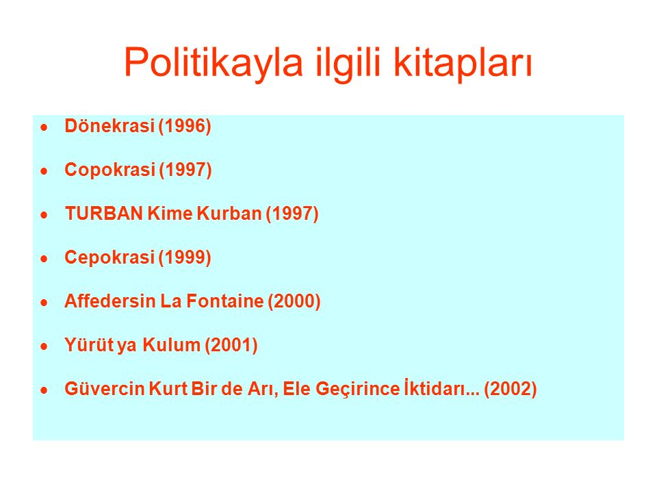 Politikayla ilgili kitapları  Dönekrasi (1996)  Copokrasi (1997)  TURBAN Kime Kurban (1997)  Cepokrasi (1999)  Affedersin La Fontaine (2000)  Yü