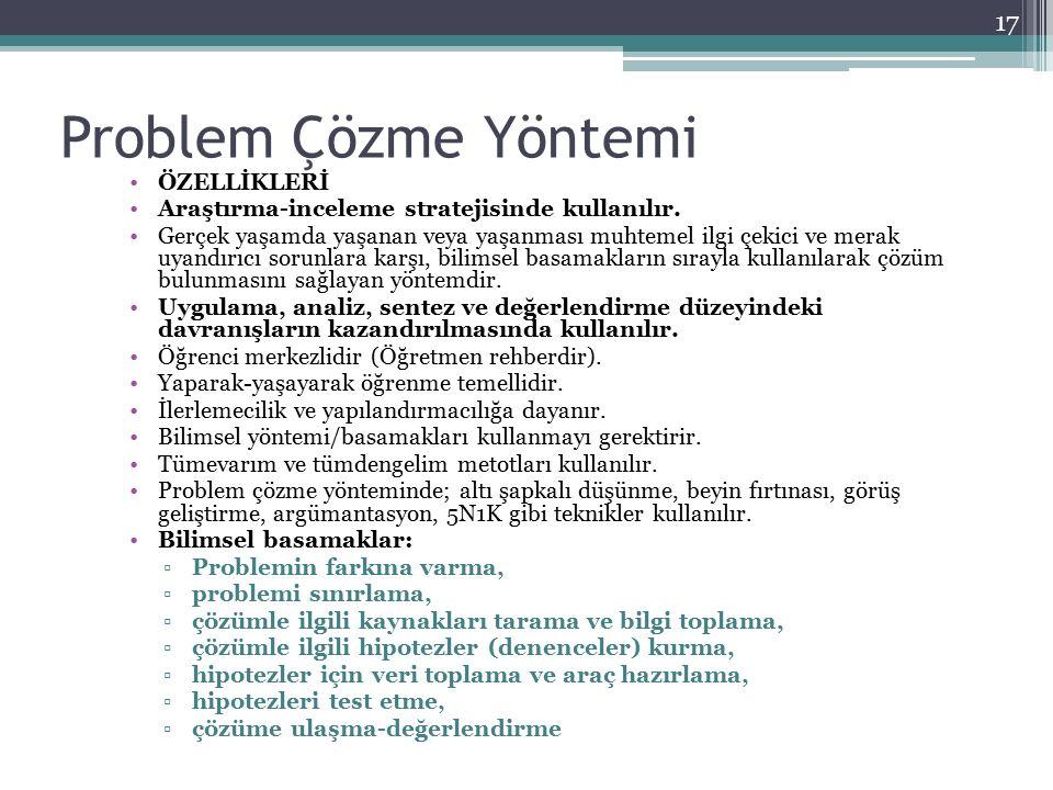 Problem Çözme Yöntemi ÖZELLİKLERİ Araştırma-inceleme stratejisinde kullanılır.