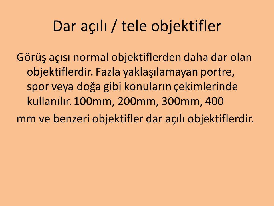 Dar açılı / tele objektifler Görüş açısı normal objektiflerden daha dar olan objektiflerdir.