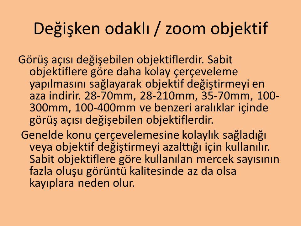 Değişken odaklı / zoom objektif Görüş açısı değişebilen objektiflerdir.
