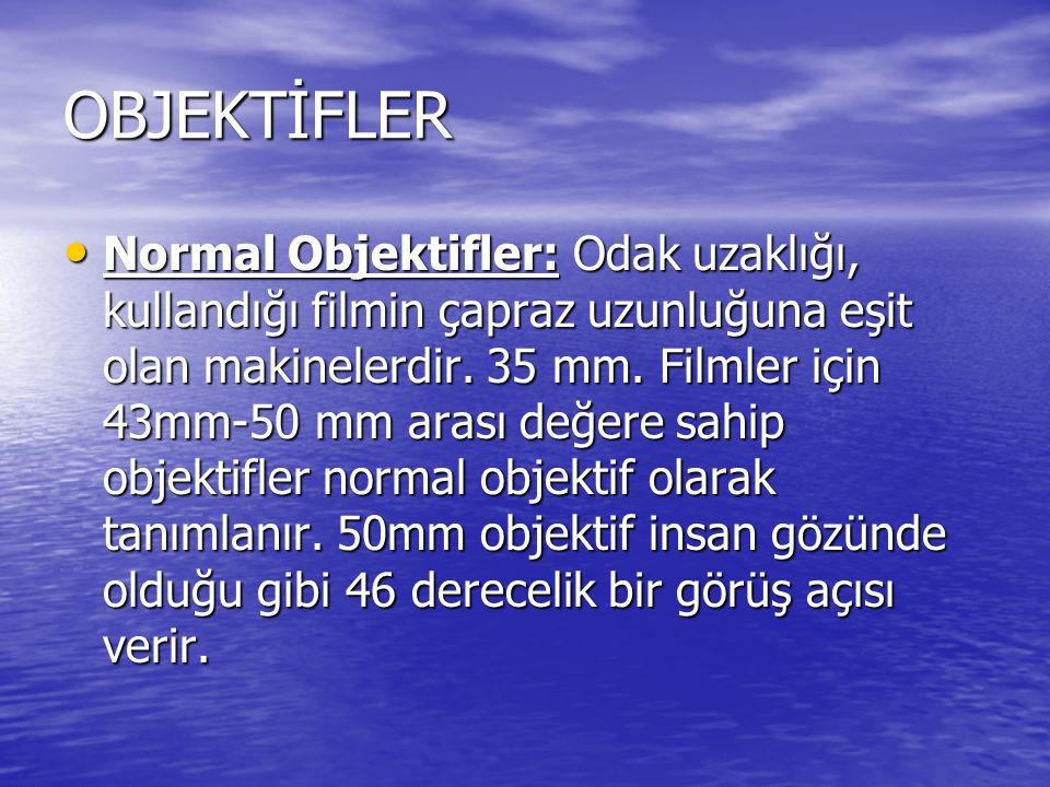 OBJEKTİFLER Normal Objektifler: Odak uzaklığı, kullandığı filmin çapraz uzunluğuna eşit olan makinelerdir. 35 mm. Filmler için 43mm-50 mm arası değere