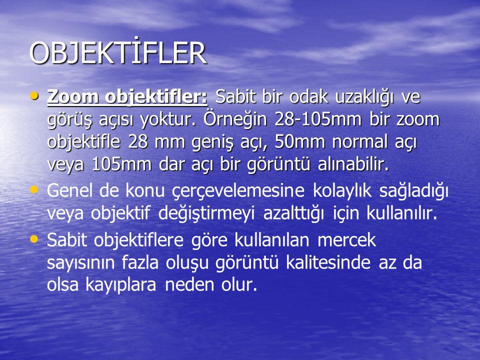 OBJEKTİFLER Zoom objektifler: Sabit bir odak uzaklığı ve görüş açısı yoktur. Örneğin 28-105mm bir zoom objektifle 28 mm geniş açı, 50mm normal açı vey