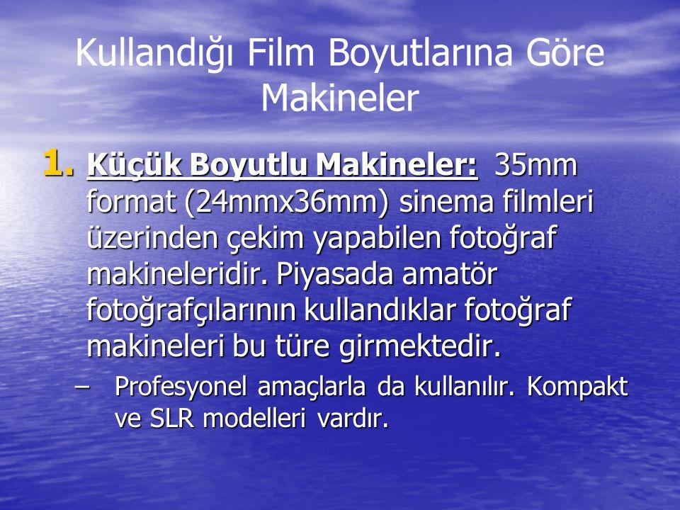 Kullandığı Film Boyutlarına Göre Makineler 1. Küçük Boyutlu Makineler: 35mm format (24mmx36mm) sinema filmleri üzerinden çekim yapabilen fotoğraf maki