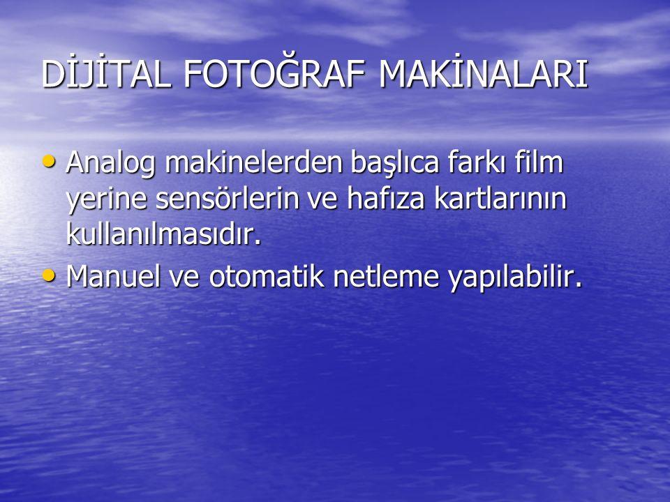 DİJİTAL FOTOĞRAF MAKİNALARI Analog makinelerden başlıca farkı film yerine sensörlerin ve hafıza kartlarının kullanılmasıdır.