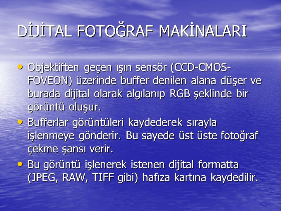 DİJİTAL FOTOĞRAF MAKİNALARI Objektiften geçen ışın sensör (CCD-CMOS- FOVEON) üzerinde buffer denilen alana düşer ve burada dijital olarak algılanıp RGB şeklinde bir görüntü oluşur.