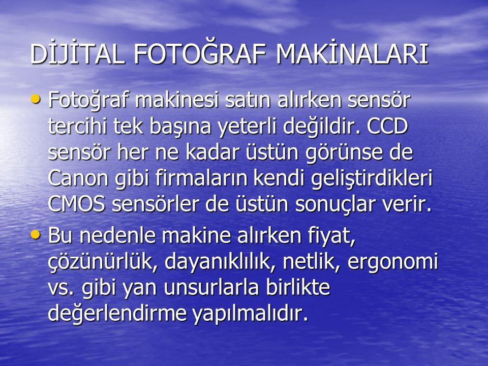 DİJİTAL FOTOĞRAF MAKİNALARI Fotoğraf makinesi satın alırken sensör tercihi tek başına yeterli değildir. CCD sensör her ne kadar üstün görünse de Canon