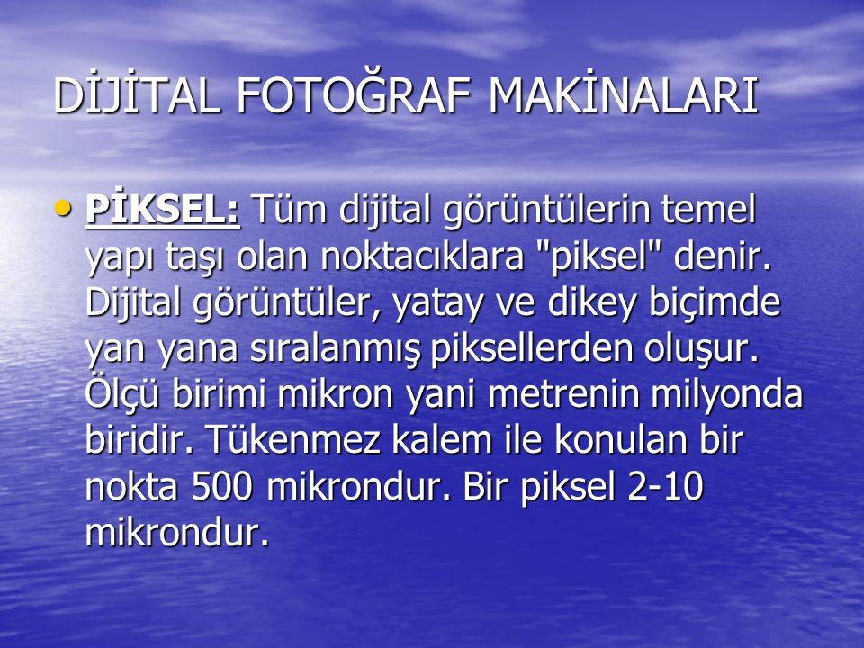 DİJİTAL FOTOĞRAF MAKİNALARI PİKSEL: Tüm dijital görüntülerin temel yapı taşı olan noktacıklara piksel denir.