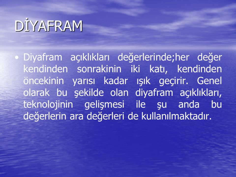 DİYAFRAM Diyafram açıklıkları değerlerinde;her değer kendinden sonrakinin iki katı, kendinden öncekinin yarısı kadar ışık geçirir.